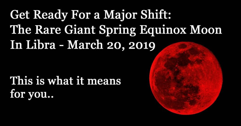 Rare Giant Equinox Supermoon March 20th 2019: Prepare For A Huge Energy Shift