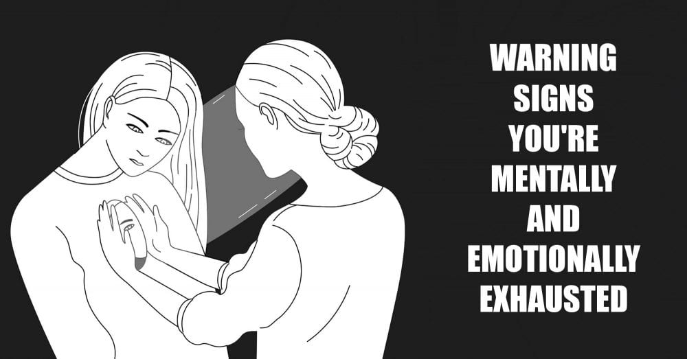Warning Signs You're Mentally And Emotionally Exhausted