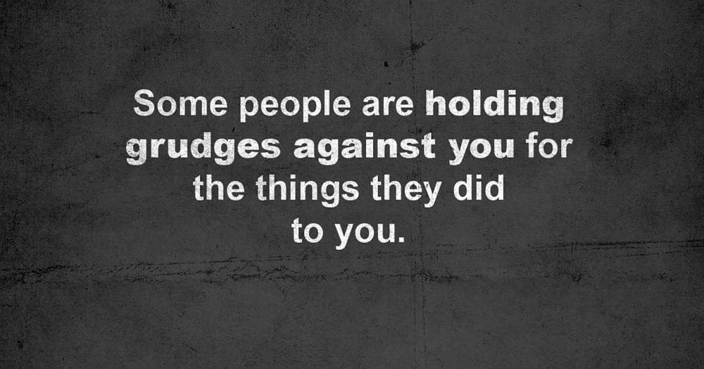 Imagine This: There Are People With Grudges Against You For What They Did To You